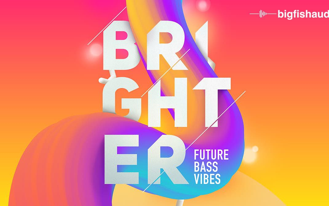 Brighter: Future Bass Vibes from Big Fish Audio