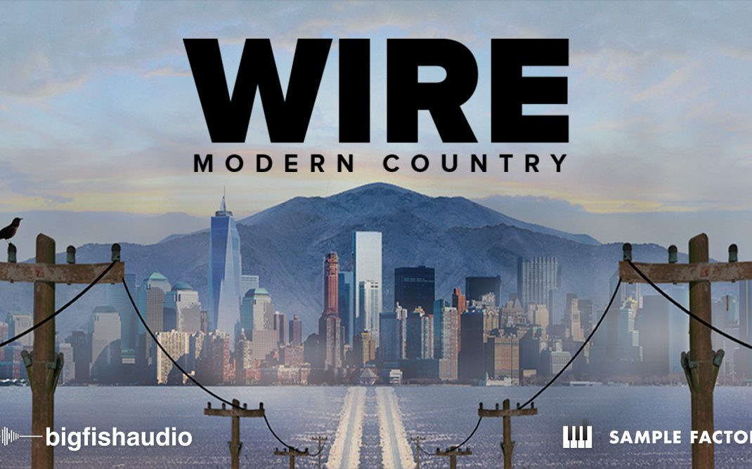 Wire: Modern Country by Big Fish Audio & Sample Factory