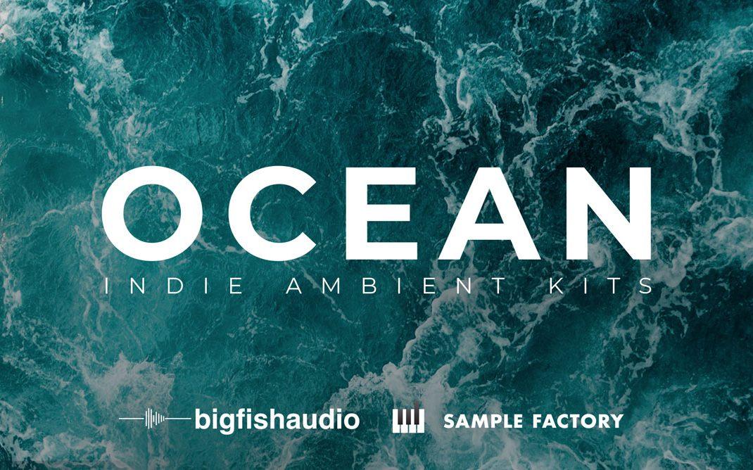 Ocean: Indie Ambient Kits by Big Fish Audio