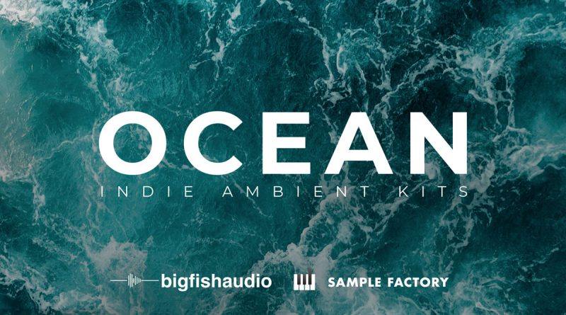 Ocean: Indie Ambient Kits by Big Fish Audio