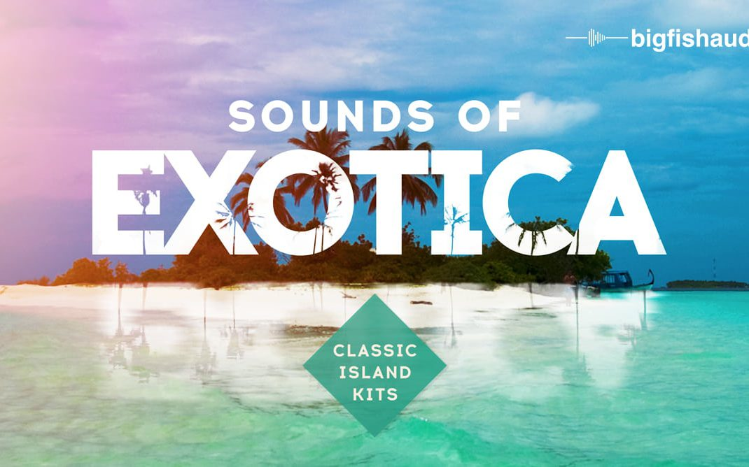 Sounds Of Exotica: Classic Island Kits by Big Fish Audio