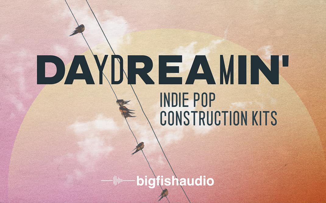 Daydreamin': Indie Pop Construction Kits